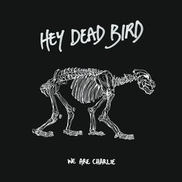 Hey Dead Bird — We Are Charlie