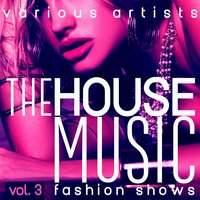 The House Music Fashion Shows, Vol. 3 — сборник