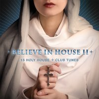 Believe in House 2 - 15 Holy House & Club Tunes — сборник