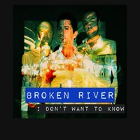 I Don't Want to Know — Broken River