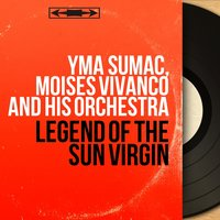 Legend of the Sun Virgin — Yma Sumac, Moises Vivanco and His Orchestra