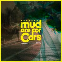Mud Are for Cars — KUKU, Mud Are for Cars
