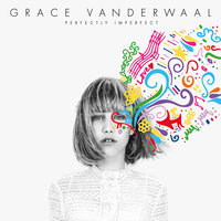 Perfectly Imperfect — Grace VanderWaal