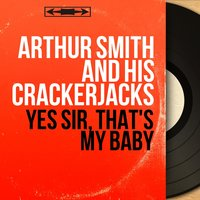 Yes Sir, That's My Baby — Arthur Smith and His Crackerjacks