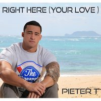 Right Here (Your Love) — Pieter T