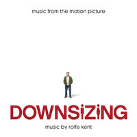 Downsizing (Music from the Motion Picture) — Rolfe Kent