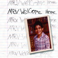 WELCOME HOME — Mr V