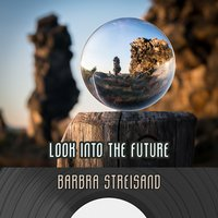 Look Into The Future — Barbra Streisand