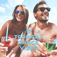 Tropical Dance Vibes — Ibiza Chill Out Party