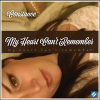 My Heart Can't Remember — Constance