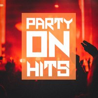 Party On Hits — Party Hit Kings, Pop Tracks, Ultimate Party Jams