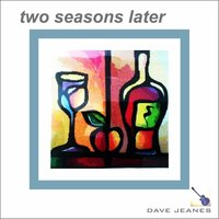 Two Seasons Later — Dave Jeanes
