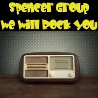 We Will Rock You — Spencer Group