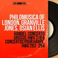 Handel: Concerto grosso, HWV 318 & Concertos pour harpe, HWV 293 - 294 — Георг Фридрих Гендель, Philomusica Of London, Granville Jones, Osian Ellis