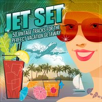 Jet Set: 50 Vintage Tracks for the Perfect Vacation Getaway — сборник