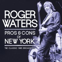 Pros & Cons of New York — Roger Waters