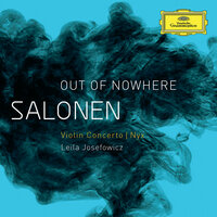 "Salonen: ""Out Of Nowhere"" - Violin Concerto; Nyx — Leila Josefowicz, Finnish Radio Symphony Orchestra, Esa-Pekka Salonen"