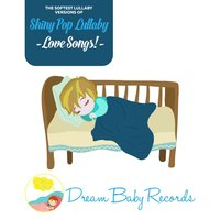 Shiny Pop Lullaby Love Songs! — Dream Baby Records