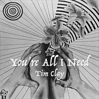 You're All I Need — Tim Clay