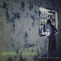 The Better Far Away — James Lawson