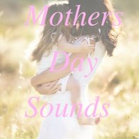 Mothers Day Sounds — сборник