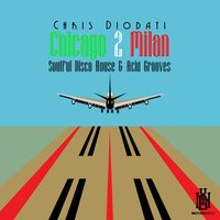 Chicago 2 Milan - Soulful Disco House & Acid Grooves — Chris Diodati