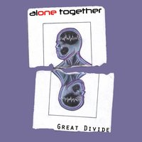 Great Divide — Alone Together