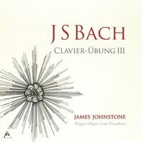 J.S. Bach: Clavier-Übung III — James Johnstone, Иоганн Себастьян Бах