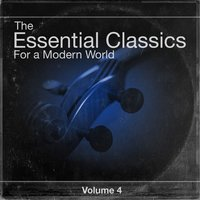 The Essential Classics For a Modern World, Vol.4 — Various Soloists, Various Conductors, Various Orchestras