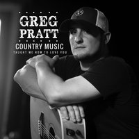 Country Music (Taught Me How to Love You) — Greg Pratt