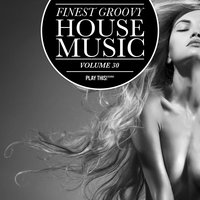 Finest Groovy House Music, Vol. 30 — сборник