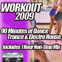 Workout 2009 - The Ultra Dance Trance and Dirty Electro House Pumping Cardio Fitness Gym Work Out Mix to Help Shape Up — сборник