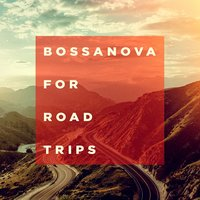 Bossanova For Road Trips — Brasilian Tropical Orchestra, Brazilian Jazz, Brasil Various, Brasil Various, Brasilian Tropical Orchestra, Brazilian Jazz