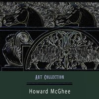 Art Collection — Howard McGhee & His Band, Howard McGhee & His Orchestra, Howard McGhee & His Combo, Howard McGhee & His Combo, Howard McGhee & His Band, Howard McGhee & His Orchestra