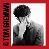 Lighting Matches — Tom Grennan