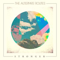 Stronger — The Alternate Routes