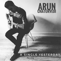 A Single Yesterday — Arun Chaturvedi