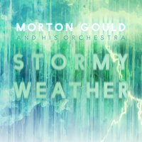 Stormy Weather — Morton Gould and His Orchestra