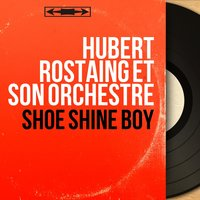 Shoe Shine Boy — Hubert Rostaing et son orchestre