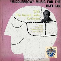 Middlebrow Music for the HiFi Fan — Kermit Leslie