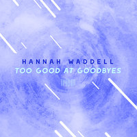 Too Good At Goodbyes — Hannah Waddell