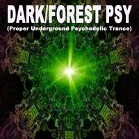 Dark/Forest Psy - Proper Underground Psychedelic Trance — сборник