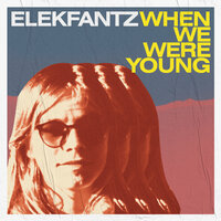When We Were Young — Elekfantz