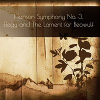 Hanson: Symphony No. 3, Elegy and The Lament for Beowulf — Howard Hanson, Eastman-Rochester Symphony Orchestra, Eastman School of Music Chorus, Howard Hanson, Eastman-Rochester Orchestra, Eastman School of Music Chorus