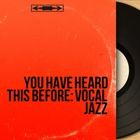 You Have Heard This Before: Vocal Jazz — сборник