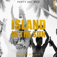 Party del Mar, Island in the Sun - Summer Mix 2019, Erotic Ibiza Night, Chill Out, Tropical & Deep House — сборник
