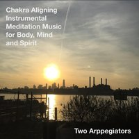 Chakra Aligning Instrumental Meditation Music for Body, Mind and Spirit — Two Arpeggiators