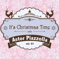 It's Christmas Time with Astor Piazzolla Vol. 01 — Астор Пьяццолла