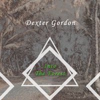 Into The Forest — Dexter Gordon
