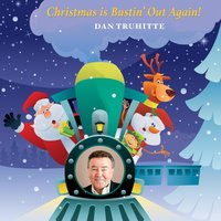 Christmas Is Bustin' out Again! — Daniel Truhitte